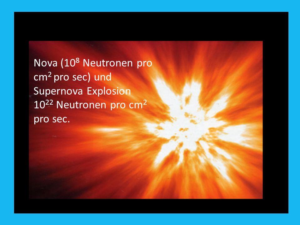 Nova (108 Neutronen pro cm2 pro sec) und Supernova Explosion