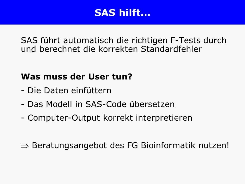SAS hilft... SAS führt automatisch die richtigen F-Tests durch und berechnet die korrekten Standardfehler.