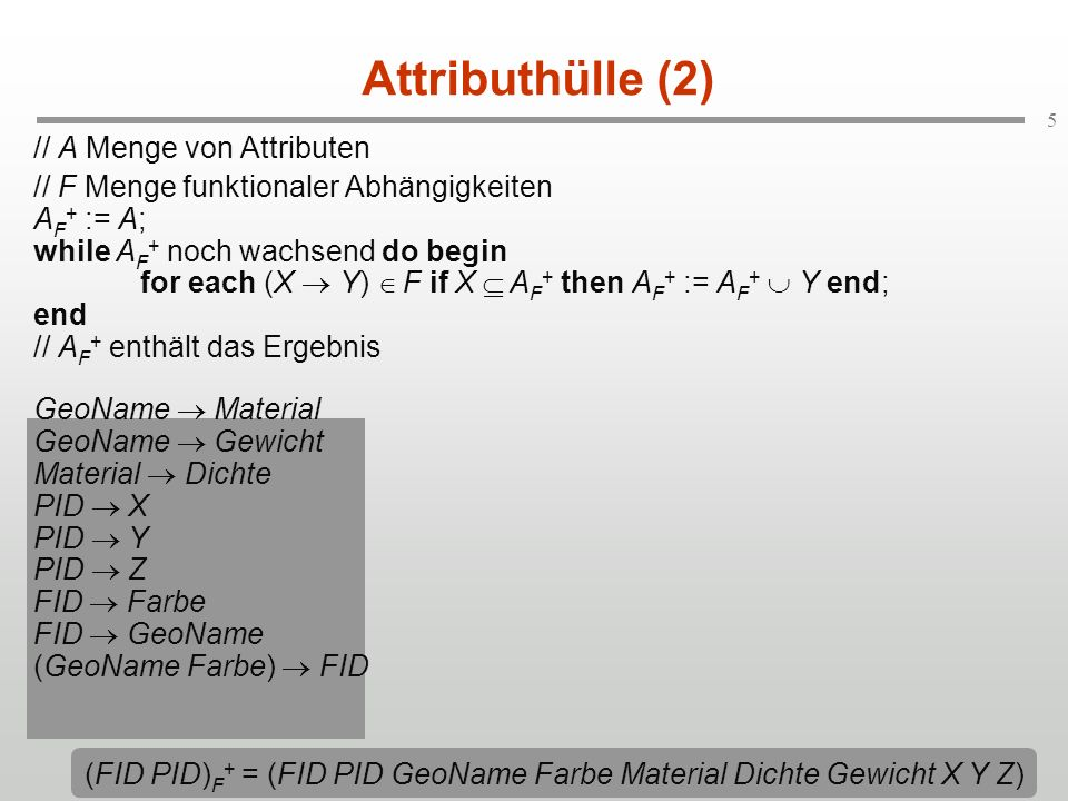 (FID PID)F+ = (FID PID GeoName Farbe Material Dichte Gewicht X Y Z)