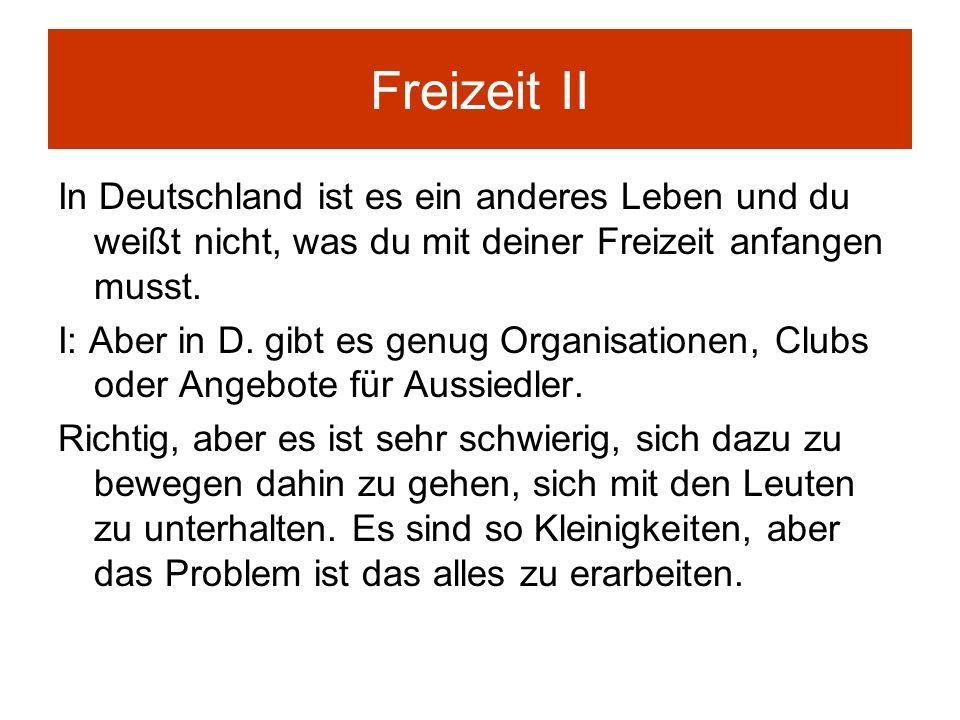 Freizeit II In Deutschland ist es ein anderes Leben und du weißt nicht, was du mit deiner Freizeit anfangen musst.