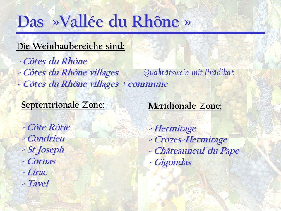 Das »Vallée du Rhône » Die Weinbaubereiche sind: - Côtes du Rhône