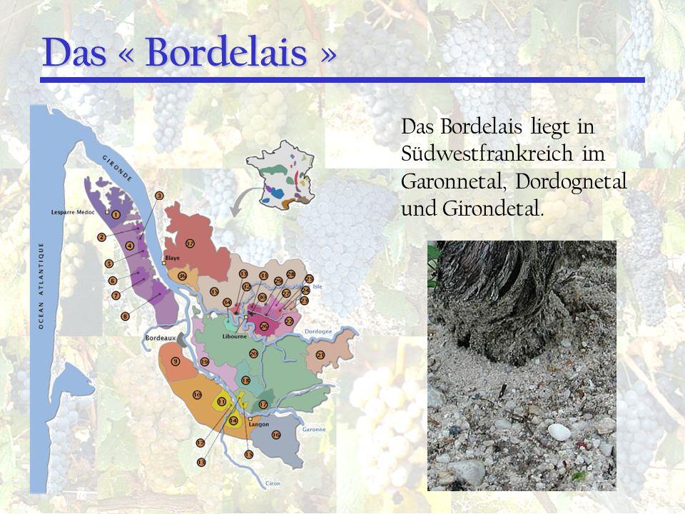Das « Bordelais » Das Bordelais liegt in Südwestfrankreich im Garonnetal, Dordognetal und Girondetal.