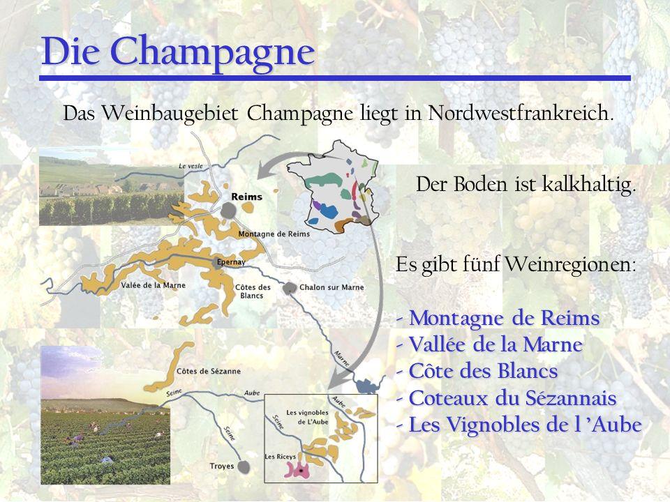 Die Champagne Das Weinbaugebiet Champagne liegt in Nordwestfrankreich.