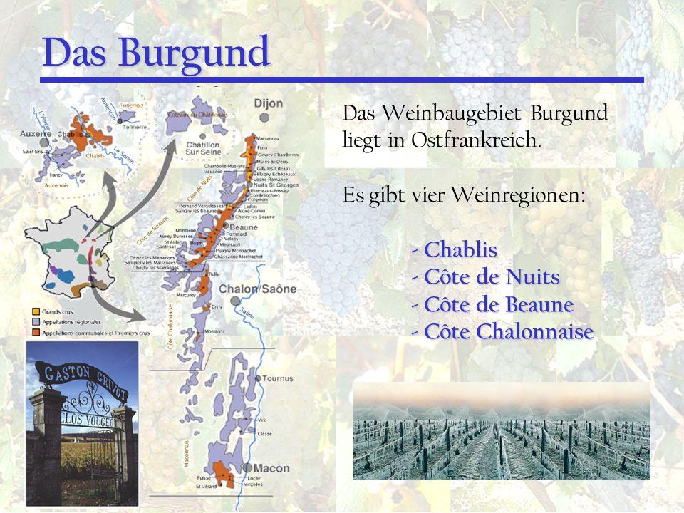 Das Burgund Das Weinbaugebiet Burgund liegt in Ostfrankreich.