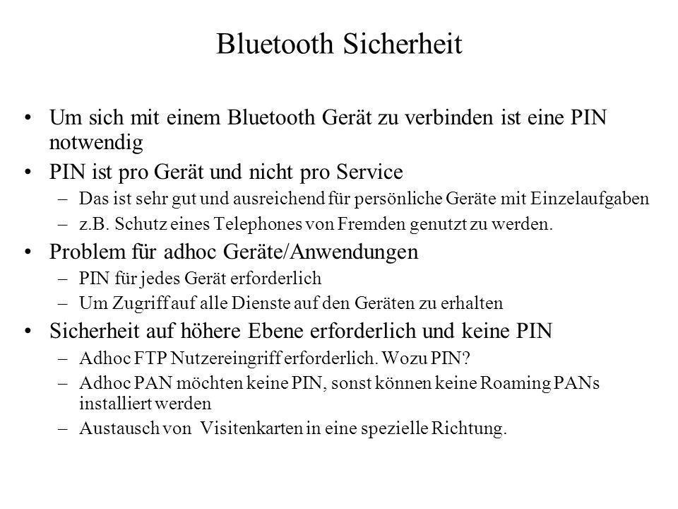 Bluetooth Sicherheit Um sich mit einem Bluetooth Gerät zu verbinden ist eine PIN notwendig. PIN ist pro Gerät und nicht pro Service.