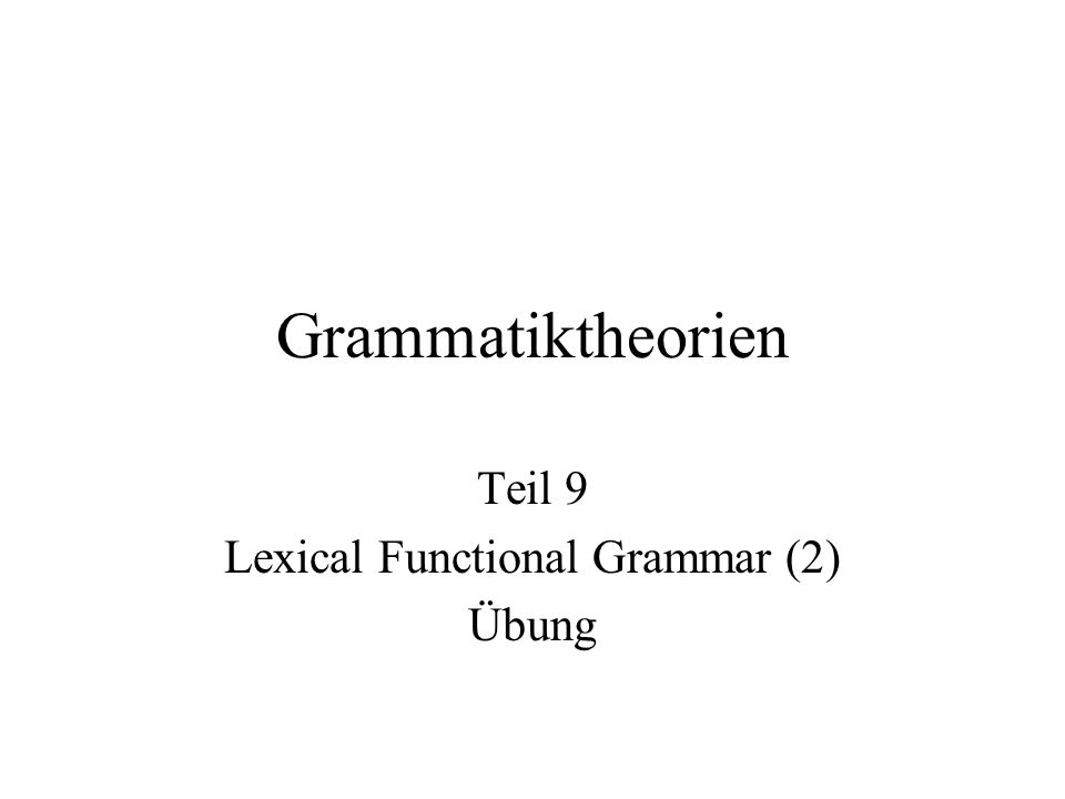 Teil 9 Lexical Functional Grammar (2) Übung