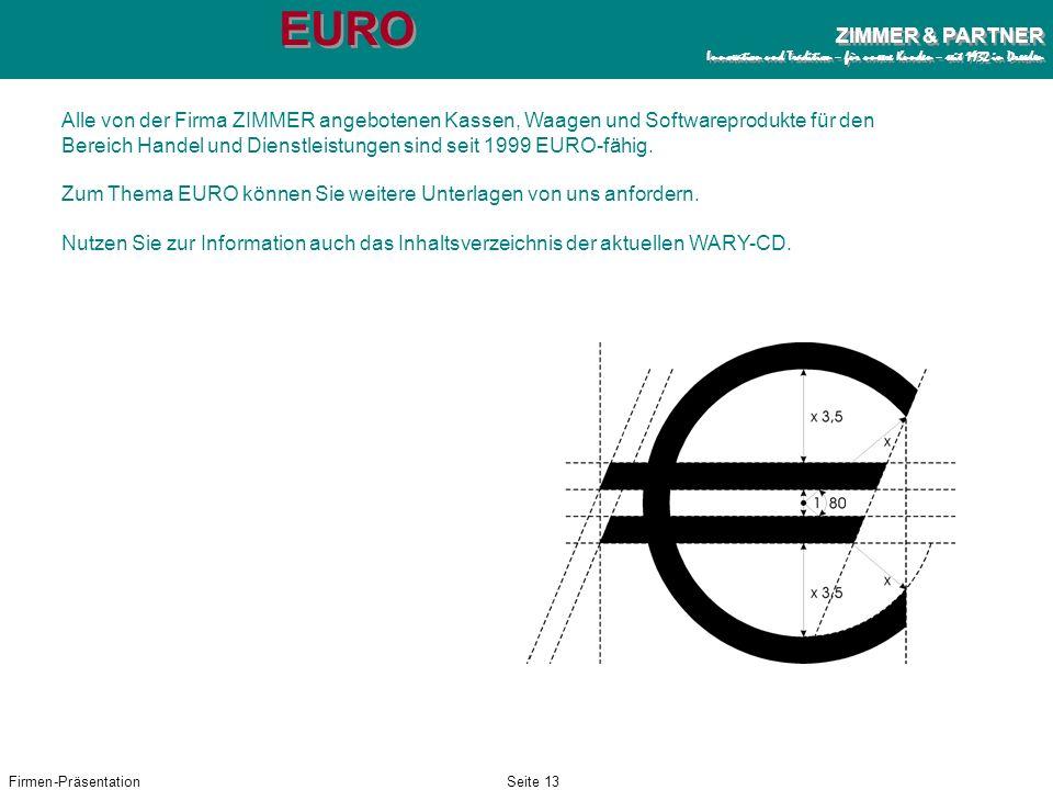 EUROAlle von der Firma ZIMMER angebotenen Kassen, Waagen und Softwareprodukte für den Bereich Handel und Dienstleistungen sind seit 1999 EURO-fähig.