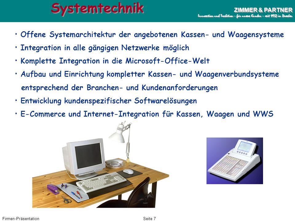 Systemtechnik Offene Systemarchitektur der angebotenen Kassen- und Waagensysteme. Integration in alle gängigen Netzwerke möglich.