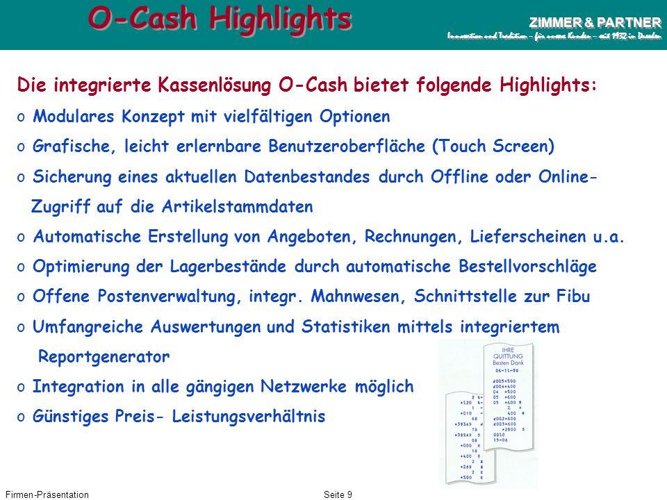 O-Cash Highlights Die integrierte Kassenlösung O-Cash bietet folgende Highlights: Modulares Konzept mit vielfältigen Optionen.