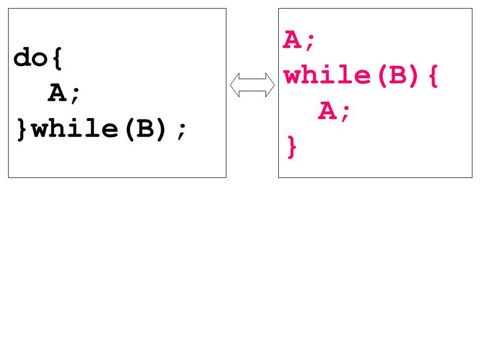 do{ A; }while(B); A; while(B){ A; }