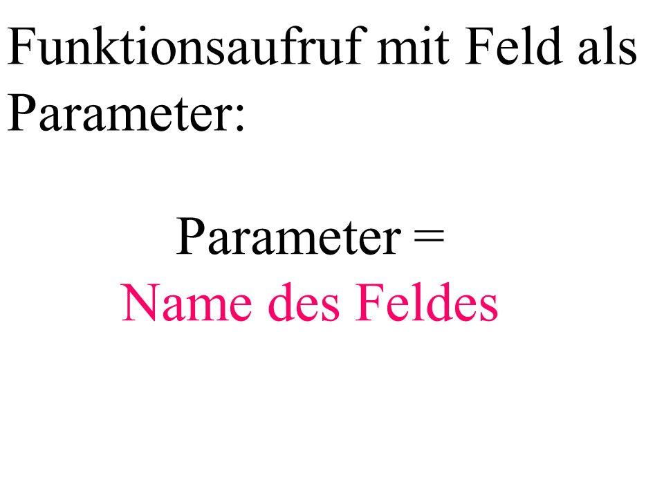 Funktionsaufruf mit Feld als Parameter: