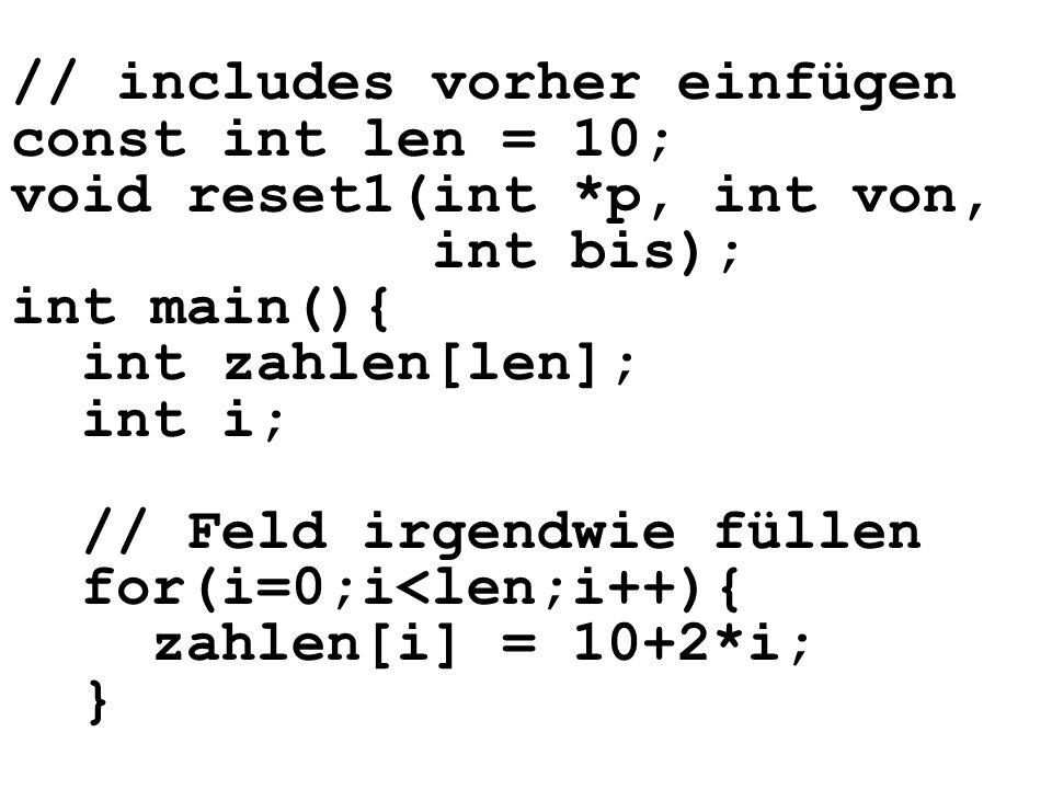 // includes vorher einfügen const int len = 10; void reset1(int