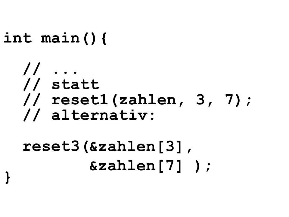int main(){ // ... // statt // reset1(zahlen, 3, 7); // alternativ: reset3( }