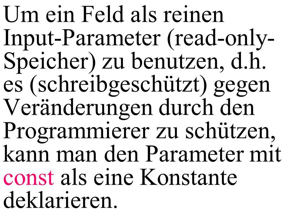 Um ein Feld als reinen Input-Parameter (read-only- Speicher) zu benutzen, d.h.