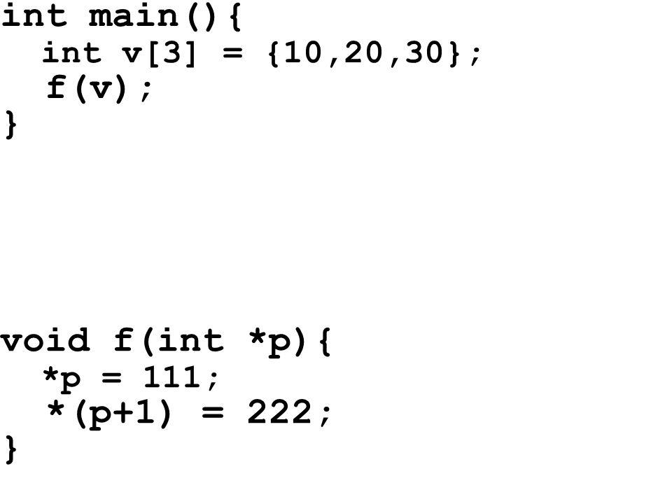 int main(){ f(v); } void f(int *p){ *(p+1) = 222; }