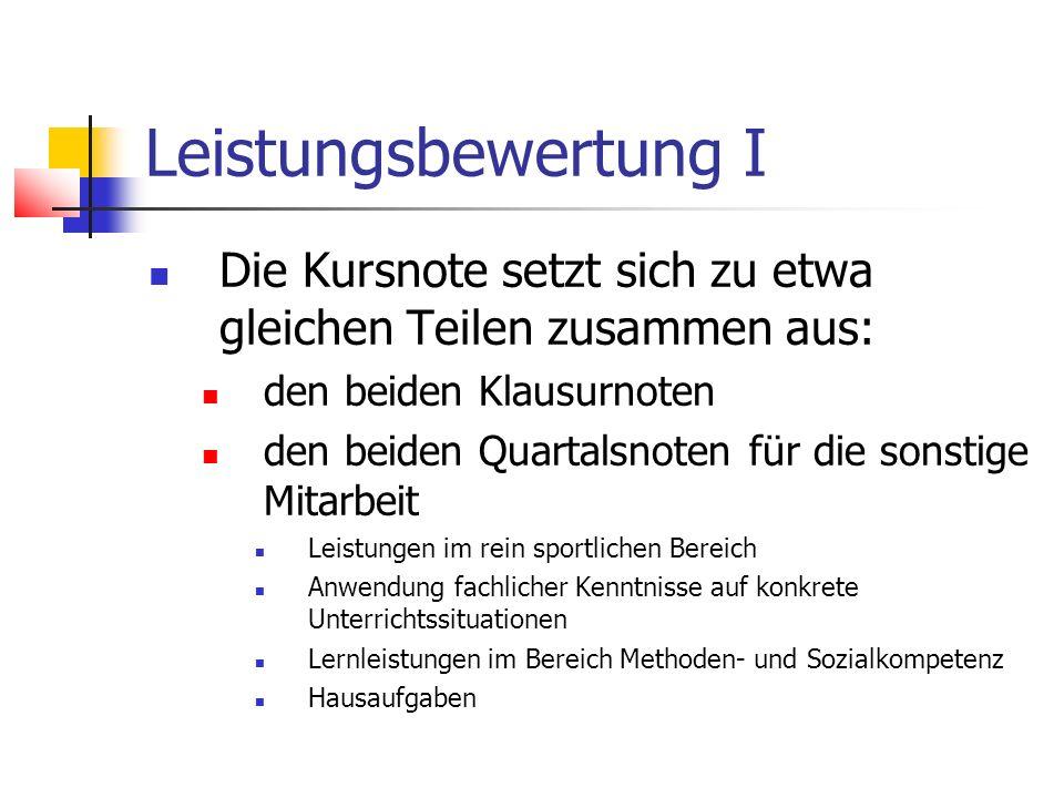Leistungsbewertung IDie Kursnote setzt sich zu etwa gleichen Teilen zusammen aus: den beiden Klausurnoten.
