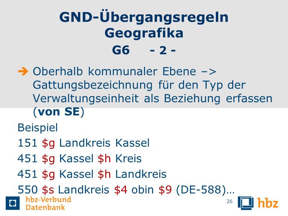 GND-Übergangsregeln Geografika G6 - 2 -