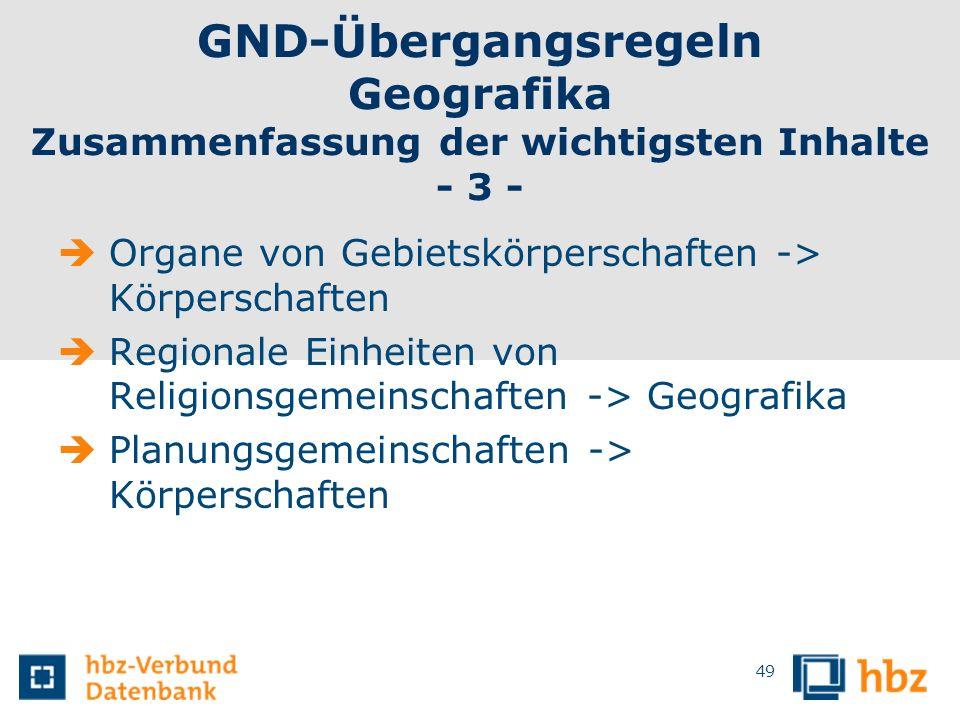 GND-Übergangsregeln Geografika Zusammenfassung der wichtigsten Inhalte - 3 -