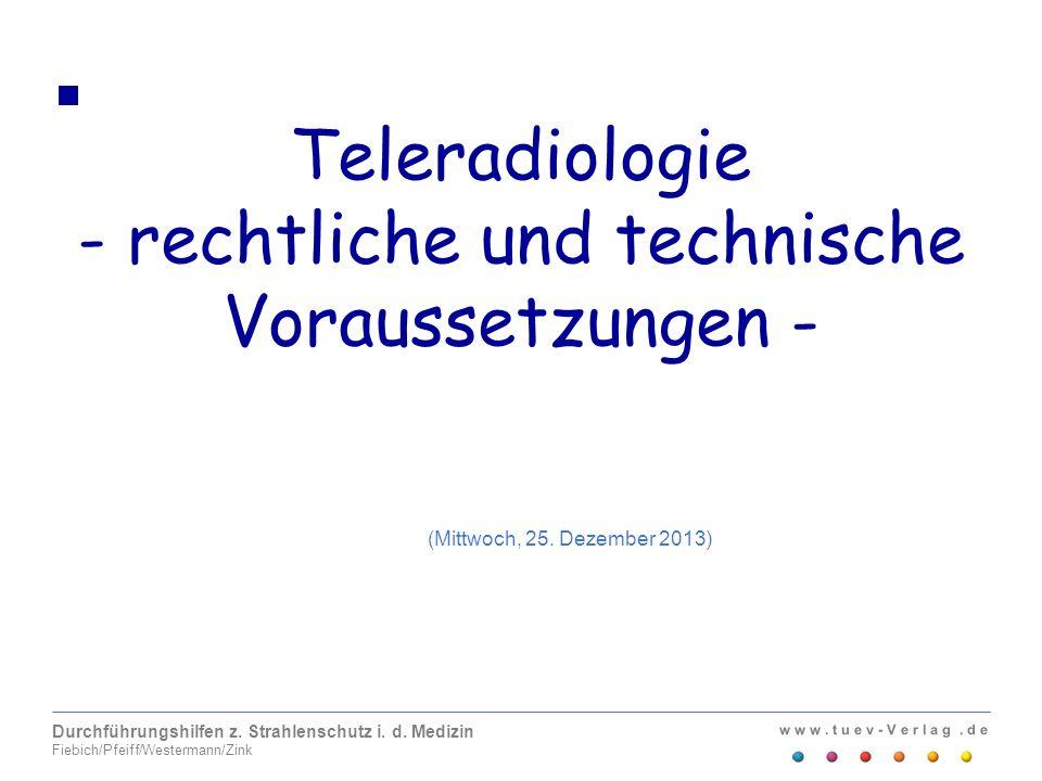 Teleradiologie - rechtliche und technische Voraussetzungen -