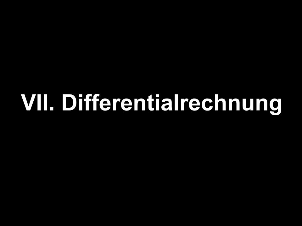 VII. Differentialrechnung