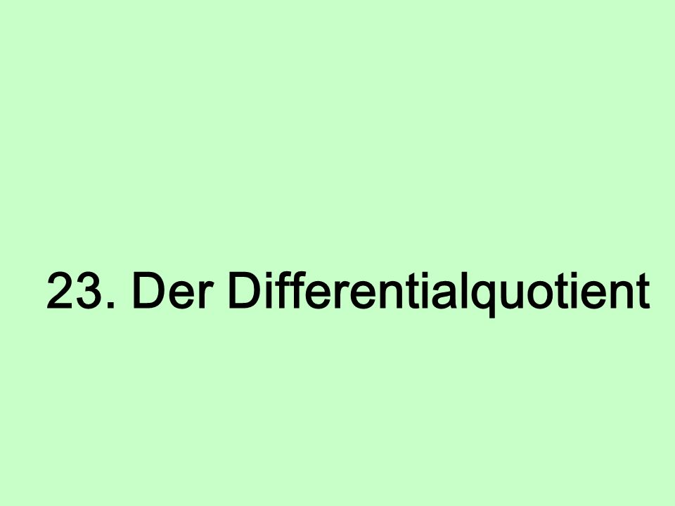23. Der Differentialquotient