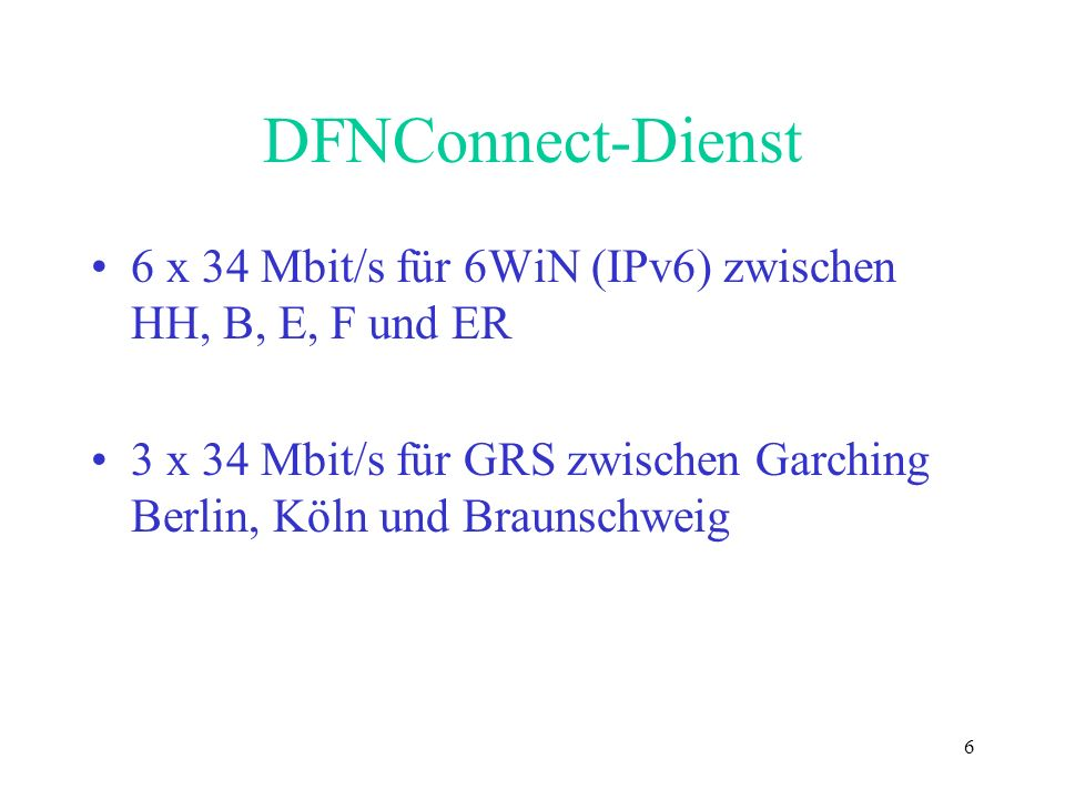 DFNConnect-Dienst6 x 34 Mbit/s für 6WiN (IPv6) zwischen HH, B, E, F und ER.
