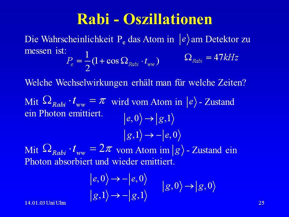 Rabi - Oszillationen Die Wahrscheinlichkeit Pe das Atom in am Detektor zu messen ist: Welche Wechselwirkungen erhält man für welche Zeiten