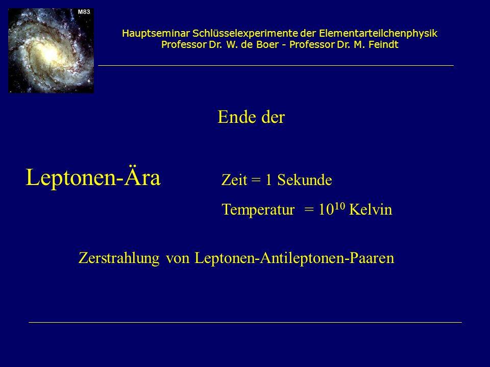 Leptonen-Ära Zeit = 1 Sekunde Temperatur = 1010 Kelvin
