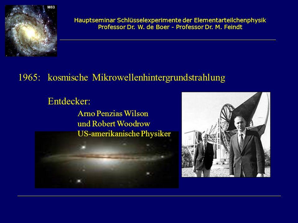 1965: kosmische Mikrowellenhintergrundstrahlung Entdecker: