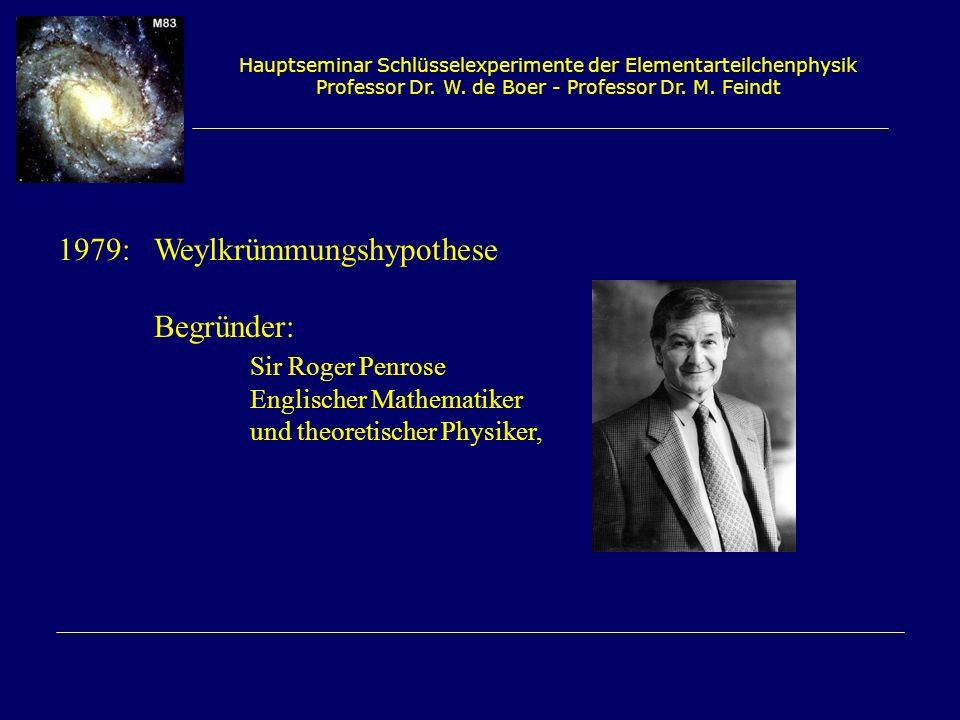 1979: Weylkrümmungshypothese Begründer: Sir Roger Penrose
