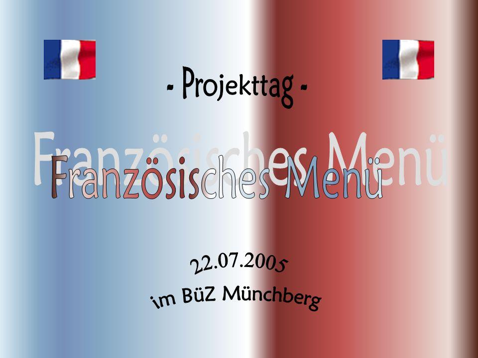 - Projekttag - Französisches Menü 22.07.2005 im BüZ Münchberg
