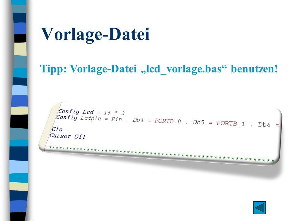 """Vorlage-Datei Tipp: Vorlage-Datei """"lcd_vorlage.bas benutzen!"""