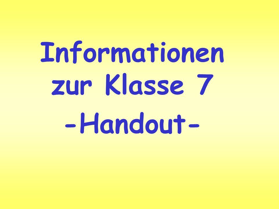 Informationen zur Klasse 7 -Handout-