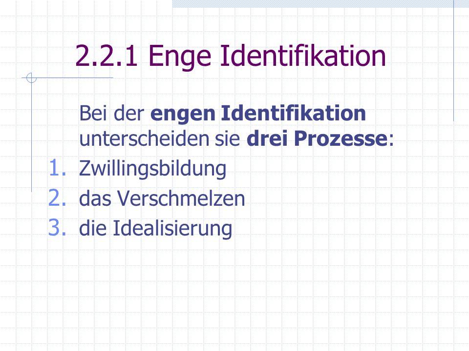 2.2.1 Enge Identifikation Bei der engen Identifikation unterscheiden sie drei Prozesse: Zwillingsbildung.