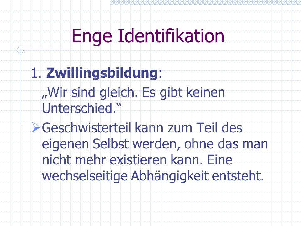 Enge Identifikation 1. Zwillingsbildung: