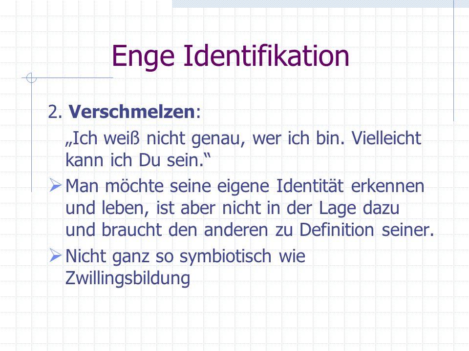 Enge Identifikation 2. Verschmelzen: