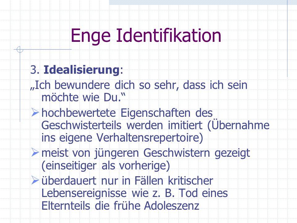 Enge Identifikation 3. Idealisierung: