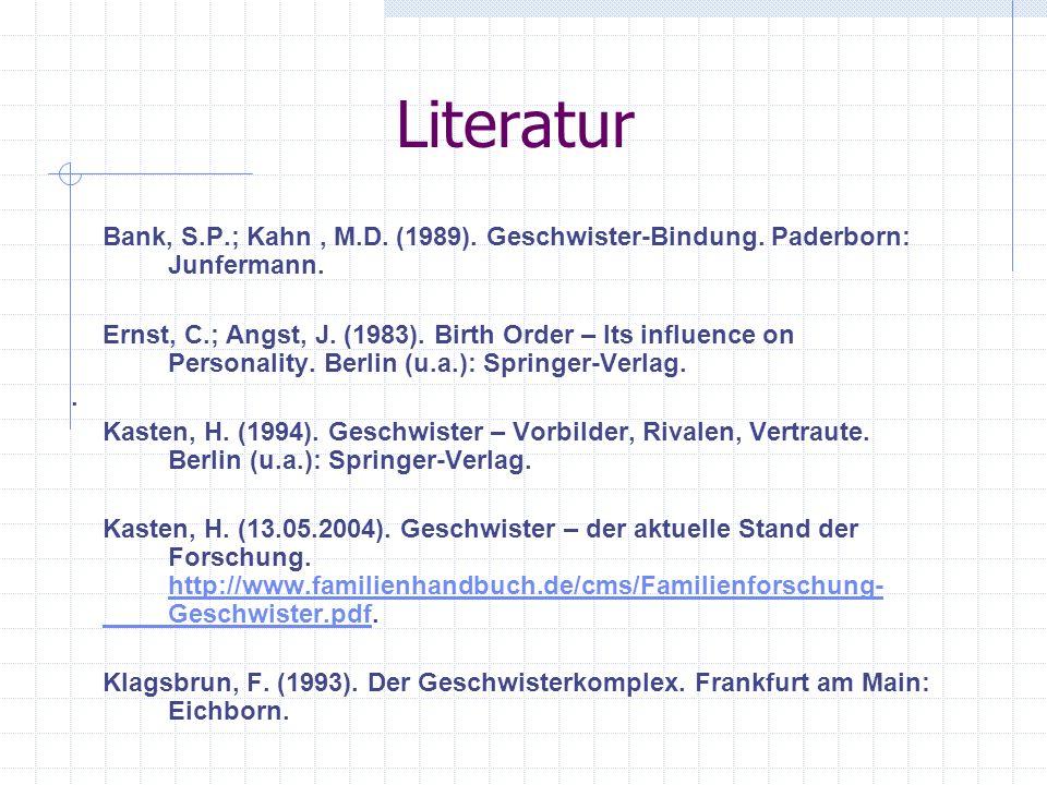 Literatur Bank, S.P.; Kahn , M.D. (1989). Geschwister-Bindung. Paderborn: Junfermann.