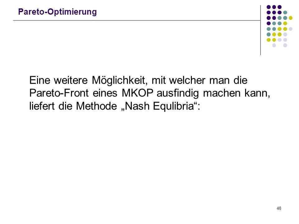 """Pareto-Optimierung Eine weitere Möglichkeit, mit welcher man die Pareto-Front eines MKOP ausfindig machen kann, liefert die Methode """"Nash Equlibria :"""