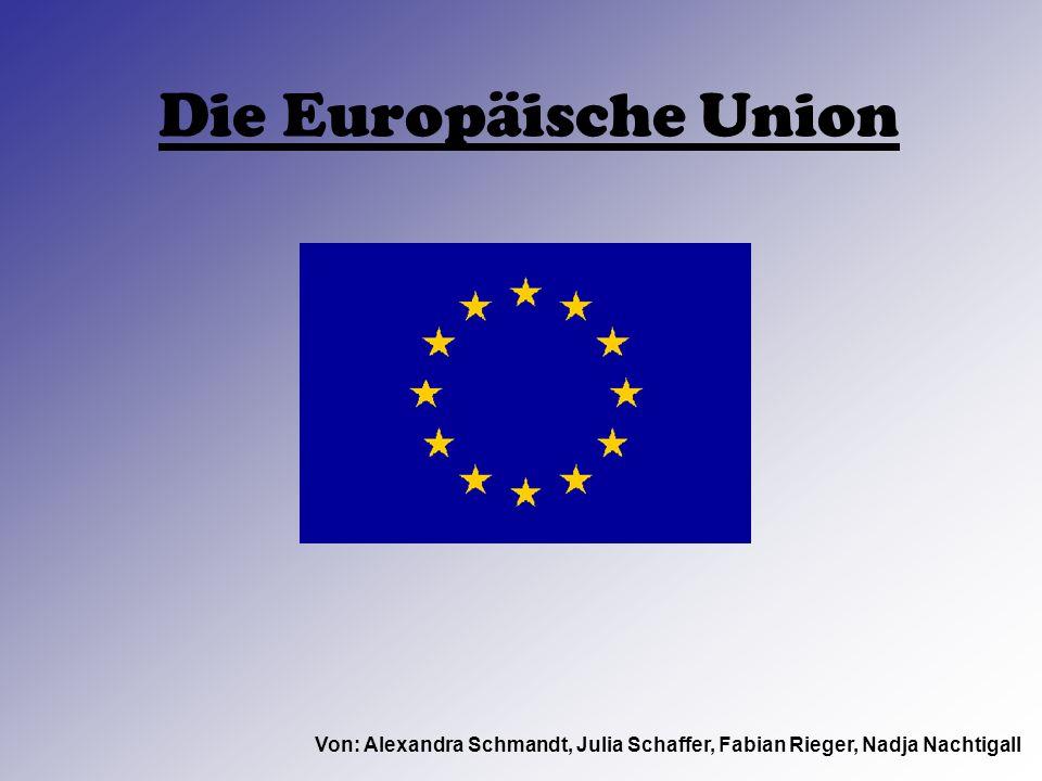 Die Europäische Union Von: Alexandra Schmandt, Julia Schaffer, Fabian Rieger, Nadja Nachtigall