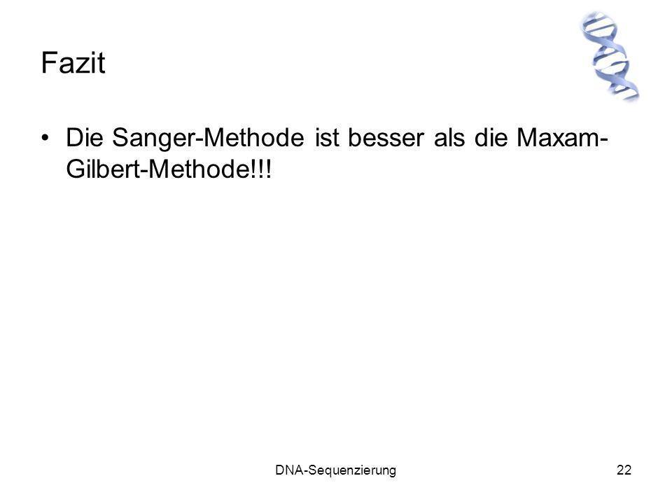 Fazit Die Sanger-Methode ist besser als die Maxam-Gilbert-Methode!!!