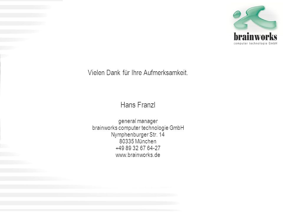 Hans Franzl Vielen Dank für Ihre Aufmerksamkeit. general manager