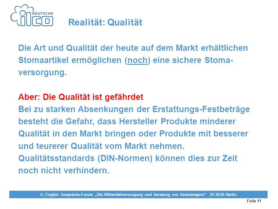 Realität: Qualität Die Art und Qualität der heute auf dem Markt erhältlichen Stomaartikel ermöglichen (noch) eine sichere Stoma- versorgung.