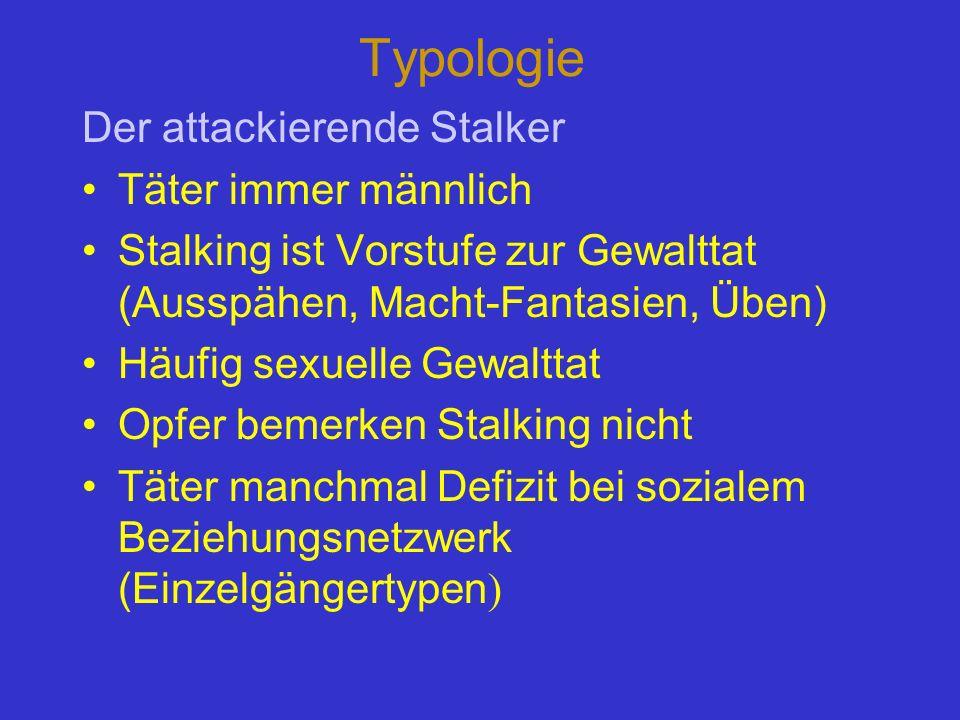 Typologie Der attackierende Stalker Täter immer männlich