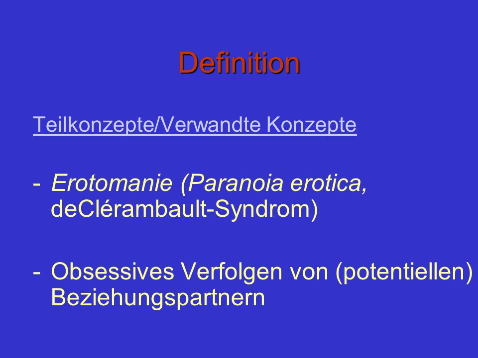 Definition Erotomanie (Paranoia erotica, deClérambault-Syndrom)