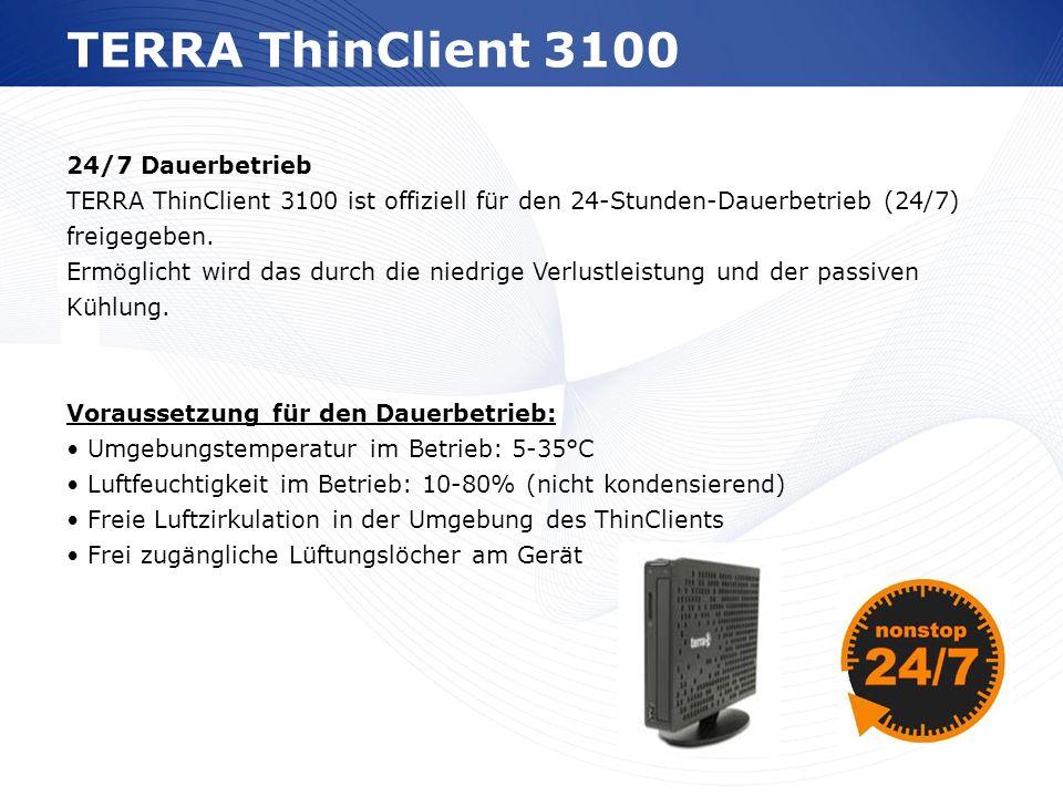 TERRA ThinClient 3100 24/7 Dauerbetrieb TERRA ThinClient 3100 ist offiziell für den 24-Stunden-Dauerbetrieb (24/7) freigegeben.