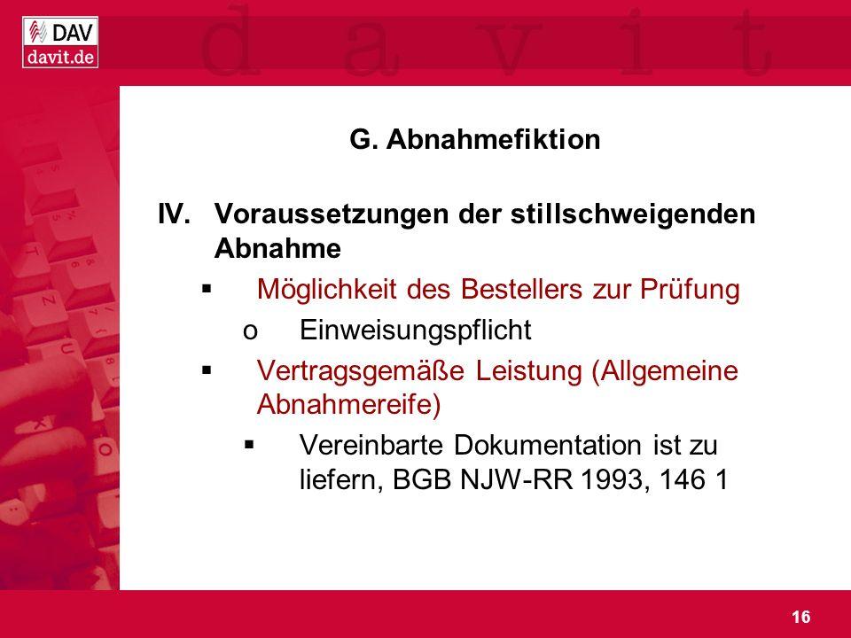 G. Abnahmefiktion Voraussetzungen der stillschweigenden Abnahme. Möglichkeit des Bestellers zur Prüfung.
