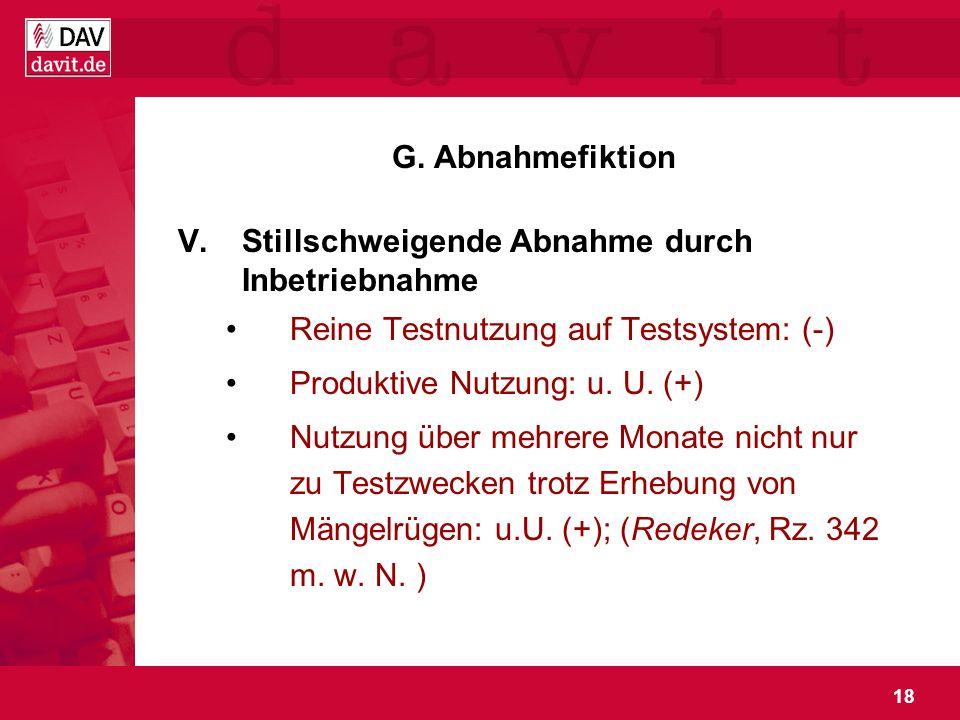 G. Abnahmefiktion Stillschweigende Abnahme durch Inbetriebnahme. Reine Testnutzung auf Testsystem: (-)