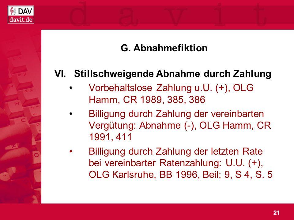 G. Abnahmefiktion Stillschweigende Abnahme durch Zahlung. Vorbehaltslose Zahlung u.U. (+), OLG Hamm, CR 1989, 385, 386.