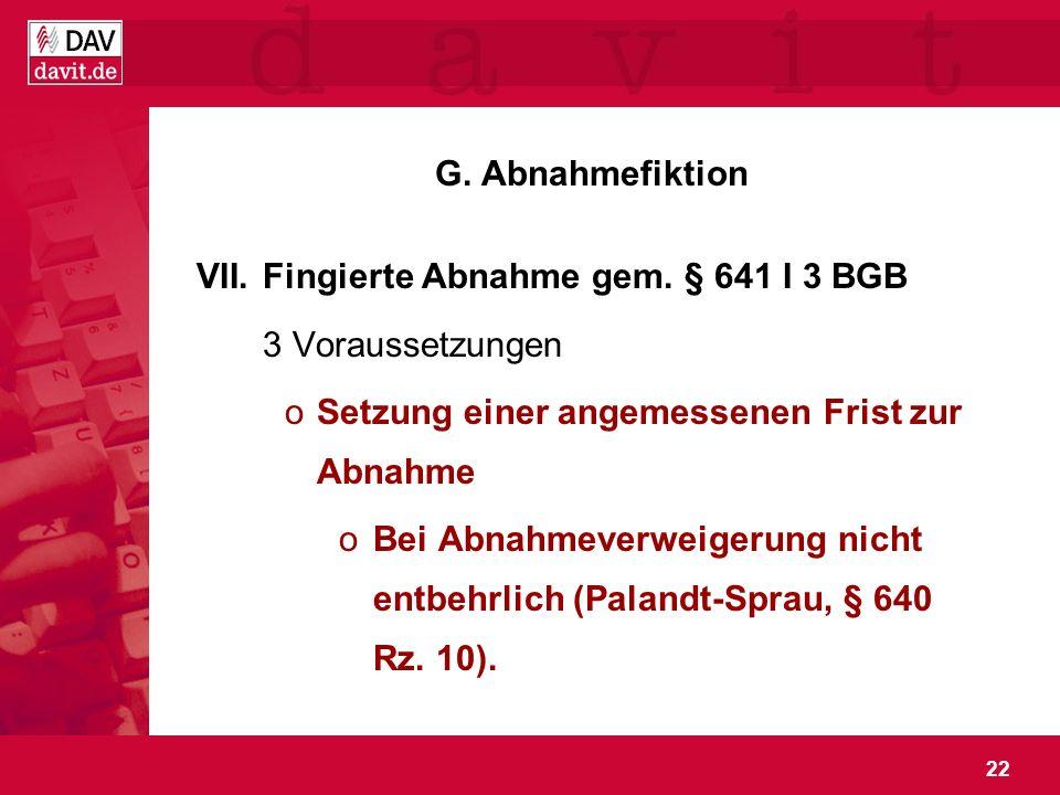 G. Abnahmefiktion Fingierte Abnahme gem. § 641 I 3 BGB. 3 Voraussetzungen. Setzung einer angemessenen Frist zur Abnahme.